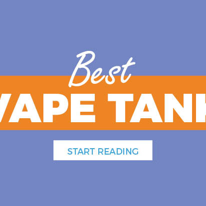 Best Vape Tanks Reviewed