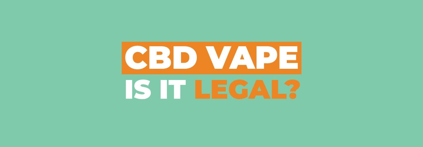 Is CBD vape legal? | Don't get caught out