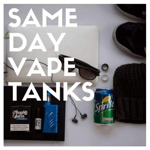 Same Day Delivery Vape Tanks