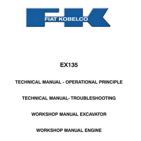 Fiat Kobelco EX135 Excavator & Engine Workshop Manual, Technical Operational Principle & Troubleshooting Manual