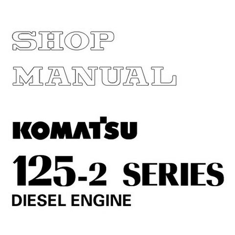 Komatsu 125-2 Series Diesel Engine Shop Manual - SEBM006410