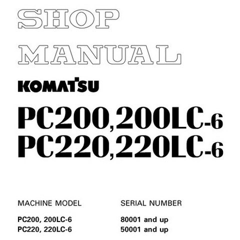 Komatsu PC200-6, PC200LC-6, PC220-6, PC220LC-6 Hydraulic Excavator Shop Manual - SEBM003405