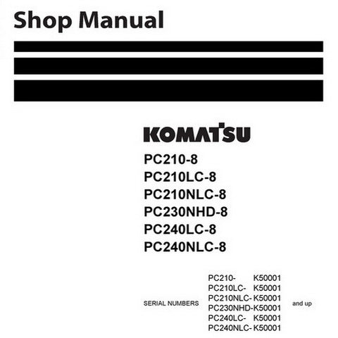 Komatsu PC210-8, PC210LC-8, PC210NLC-8, PC230NHD-8, PC240LC-8, PC240NLC-8 Hydraulic Excavator Shop Manual (K50001 and up) - UEN00084-01