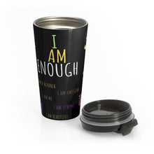 Load image into Gallery viewer, I AM ENOUGH Travel Mug Stainless Steel