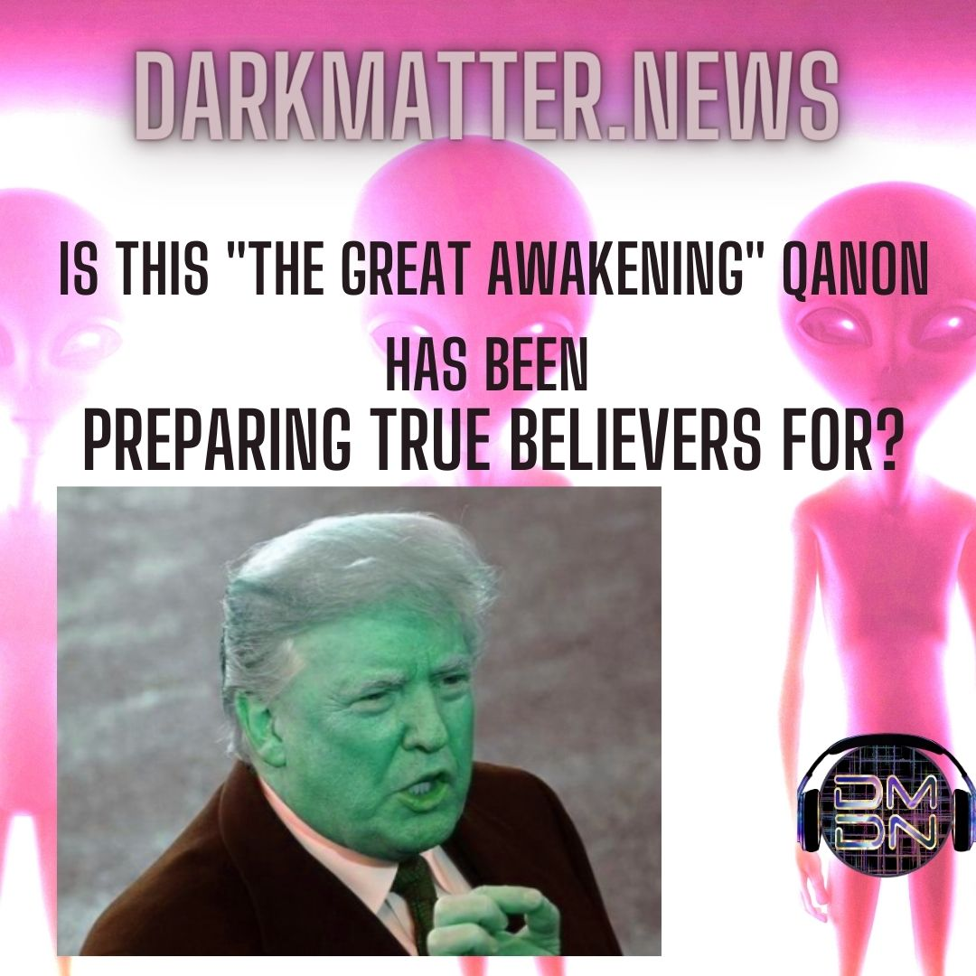 "Trump To Declassify UFOS? Could This Be ""The Great Awakening"" Qanon Has Been Preparing True Believers For?"