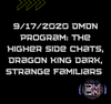 9/17/2020 DMDN Program: The Higher Side Chats, Dragon King Dark, Strange Familiars , Strange Familiars,