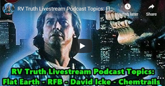 RV Truth Livestream Podcast Topics: Flat Earth - RFB - David Icke - Chemtrails