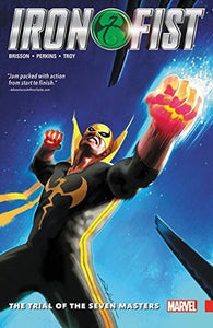 Iron Fist (Paperback) Vol 01 Trial Of The Seven Masters Graphic Novels published by Marvel Comics