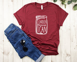 I Garden Because I Can T-Shirt