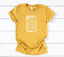 Load image into Gallery viewer, I Garden Because I Can T-Shirt