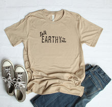Load image into Gallery viewer, Talk Earthy To Me T-Shirt