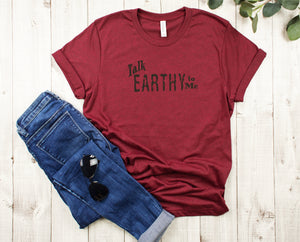 Talk Earthy To Me T-Shirt