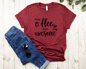 First Coffee Then Awesome T-Shirt