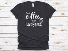 Load image into Gallery viewer, First Coffee Then Awesome T-Shirt