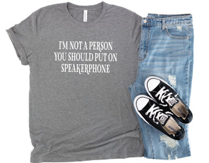 I'm Not A Person You Should Put On Speakerphone T-Shirt