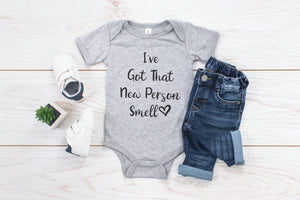 I've Got That New Person Smell Infant Bodysuit