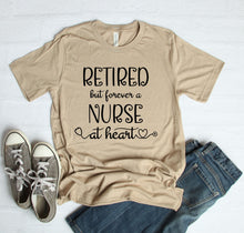 Load image into Gallery viewer, Retired But Forever A Nurse At Heart T-Shirt