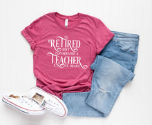 Load image into Gallery viewer, Retired But Forever A Teacher At Heart T-Shirt