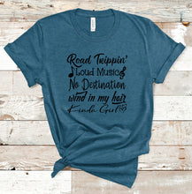 Load image into Gallery viewer, Road Trippin Loud Music No Destination Wind In My Hair Kinda Girl T-Shirt