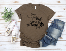 Load image into Gallery viewer, Sorry I Remembered Your Dog's Name And Forgot Yours T-Shirt