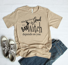 Load image into Gallery viewer, Whether I'm a Good Witch or a Bad Witch Depends On You T-Shirt
