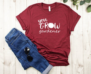 You Grow Gardener T-Shirt