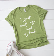 Load image into Gallery viewer, I Just Want To Read My Book T-Shirt