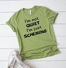 Load image into Gallery viewer, I'm Not Quiet I'm Just Scheming T-Shirt