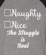 Load image into Gallery viewer, Naughty Nice The Struggle Is Real 3/4 Sleeve Raglan Style T-Shirt