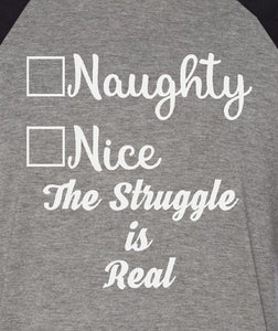 Naughty Nice The Struggle Is Real 3/4 Sleeve Raglan Style T-Shirt