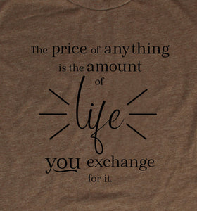The Price Of Anything Is The Amount Of Life You Exchange For It, Henry David Thoreau
