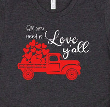 Load image into Gallery viewer, All You Need Is Love Y'all Valentine T-Shirt