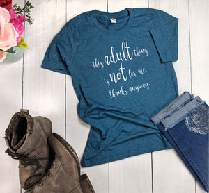 This Adult Thing Is Not For Me Thanks Anyway T-Shirt