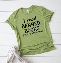 Load image into Gallery viewer, I Read Banned Books I'm A Rebel Like That T-Shirt