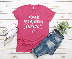 Feeling Cute Might Say Something Sarcastic idk T-Shirt