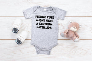 Feeling Cute Might Have A Tantrum Later IDK Infant Bodysuit
