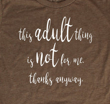 Load image into Gallery viewer, This Adult Thing Is Not For Me Thanks Anyway T-Shirt