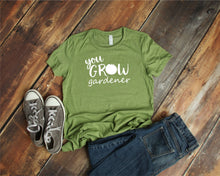 Load image into Gallery viewer, You Grow Gardener T-Shirt