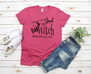 Whether I'm a Good Witch or a Bad Witch Depends On You T-Shirt