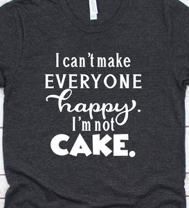 I Can't Make Everyone Happy I'm Not Cake T-Shirt