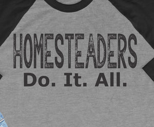Homesteaders Do It All 3/4 Sleeve Raglan Style Shirt