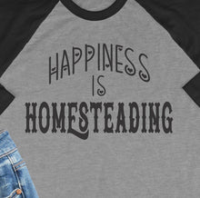 Load image into Gallery viewer, Happiness is Homesteading 3/4 Sleeve Raglan Style Shirt