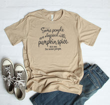 Load image into Gallery viewer, Some People Are Obsessed with Pumpkin Spice T-Shirt
