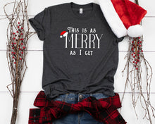Load image into Gallery viewer, This Is As Merry As I Get Christmas T-Shirt
