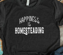 Load image into Gallery viewer, Happiness Is Homesteading T-Shirt