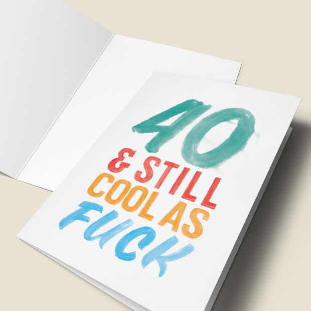 40 & Still Cool As Fuck - 40th Birthday Card