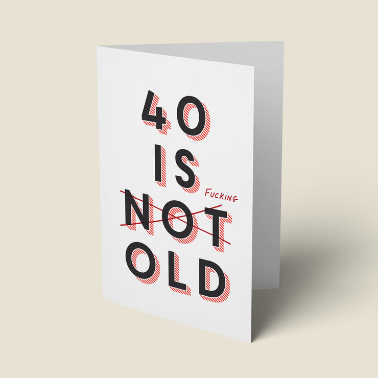 40 Is Fucking Old - 40th Birthday Card