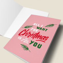 Load image into Gallery viewer, All I Want For Christmas Is To Spend It With You - Christmas Card