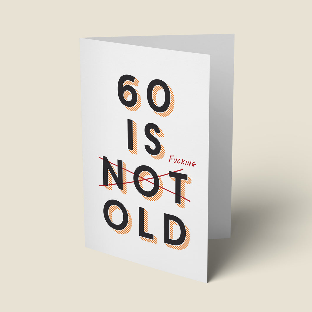 60 Is Fucking Old Card