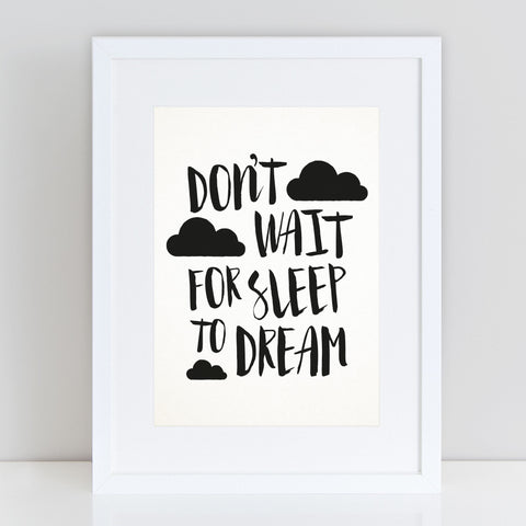 Don't Wait For Sleep To Dream Inspirational Print